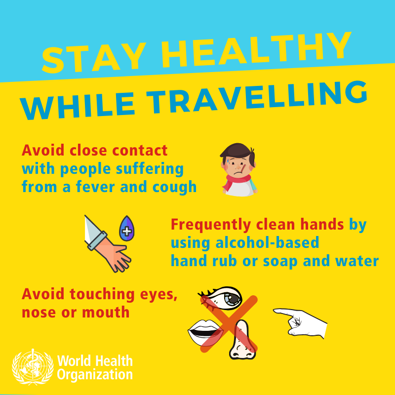 Stay Healthy While Traveling - slide 2 - Avoid close contact with people suffering from a fever and cough. Frequently clean hands by using alcohol-based hand rub or soap and water. Avoid touching eyes, nose, or mouth.